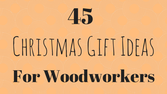 gift ideas for woodworkers 2