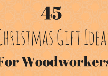 45 Christmas Gift Ideas for Woodworkers